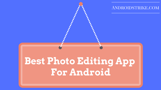 Photo of Best Photo Editing Apps For Android phone of 2017