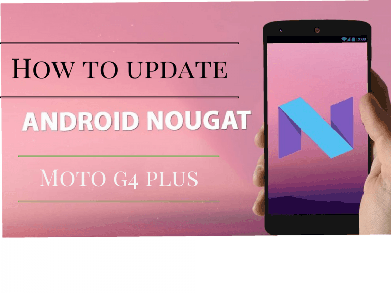 How to update moto g4 plus to android 7.0 nougat