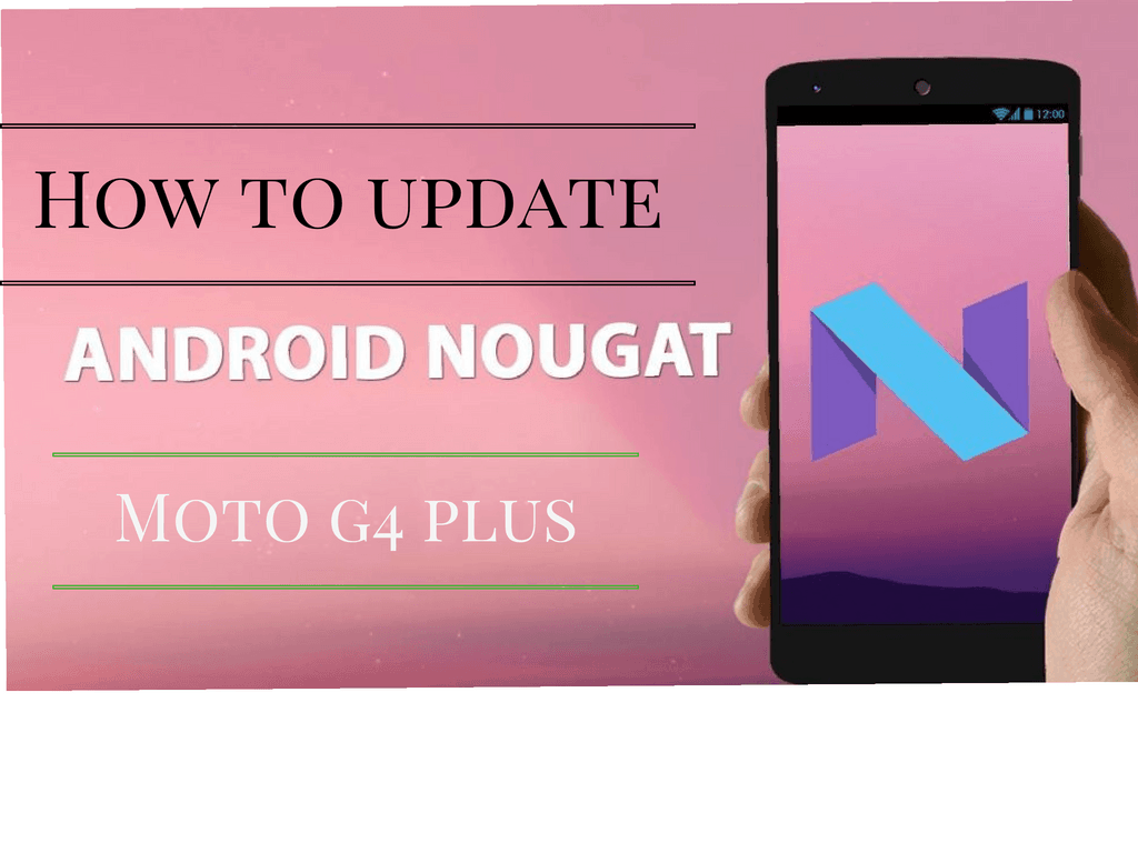 Photo of How to Update Moto G4 Plus to Android 7.0 Nougat Manually
