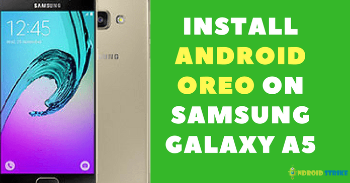 Photo of How to Install Android Oreo on Samsung Galaxy A5 [Full Guide]