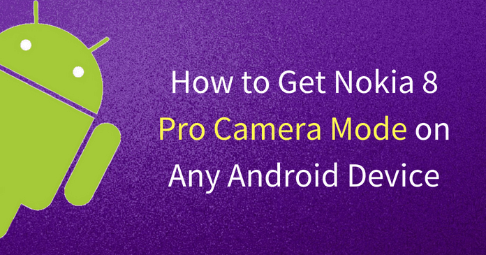 Get Nokia 8 Pro Camera Mode on Any Android Device