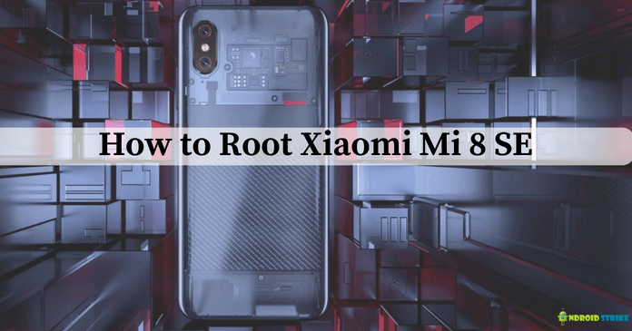 How to Root Xiaomi Mi 8 SE