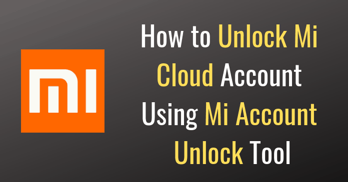 Photo of How to Unlock Mi Cloud Account Using Mi Account Unlock Tool