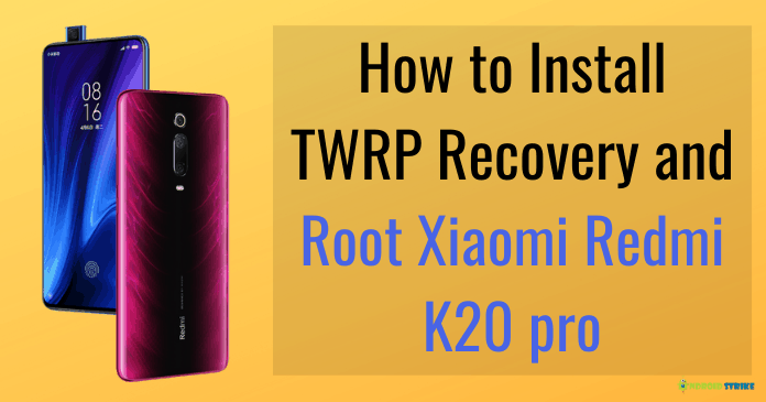 How to Install TWRP Recovery and Root Xiaomi Redmi K20 pro