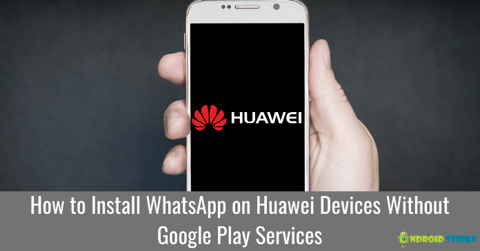 Install WhatsApp on Huawei Devices Without Google Play Services